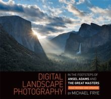 Digital Landscape Photography : In the Footsteps of Ansel Adams and the Great Masters