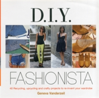 Diy Fashionista 40 Stylish Projects to Re-Invent and update Your Wardrobe