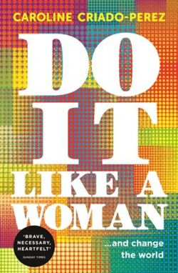 Do It Like a Woman : ... and Change the World