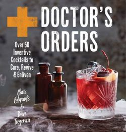 Doctor's Orders Over 50 Inventive Cocktails to Cure, Revive and Enliven