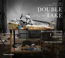 Double Take Reconstructing the History of Photography