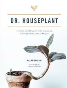 Dr. Houseplant : An indispensable guide to keeping your indoor plants healthy and happy