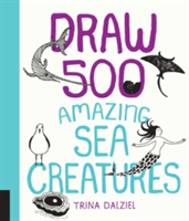 Draw 500 Amazing Sea Creatures A Sketchbook for Artists, Designers, and Doodlers