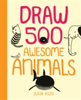 Draw 500 Awesome Animals A Sketchbook for Artists, Designers, and Doodlers
