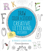 Draw, Color, and Sticker Creative Lettering Sketchbook An Imaginative Illustration Journal