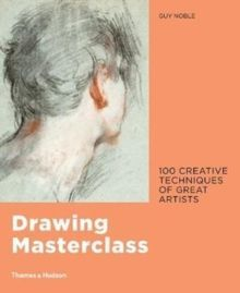 Drawing Masterclass: 100 Creative Techniques of Great Artists