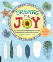 Drawing for Joy 15-Minute Daily Meditations to Cultivate Drawing Skill and Unwind with Color--365 Prompts for Aspiring Artists