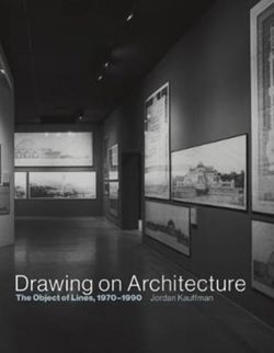 Drawing on Architecture : The Object of Lines, 1970-1990