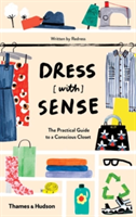 Dress [with] Sense The Practical Guide to a Conscious Closet