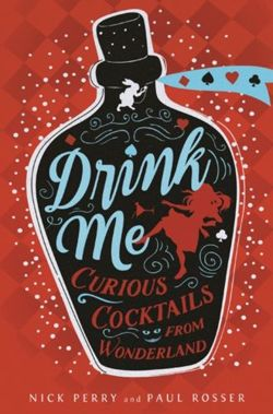 Drink Me : Curious Cocktails from Wonderland