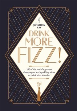 Drink More Fizz!  100 of the world's greatest champagnes and sparkling wines to drink with abandon