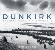 Dunkirk The Real Story in Photographs