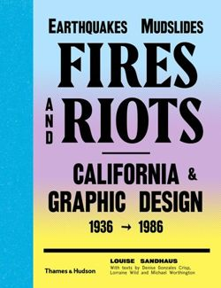 Earthquakes, Mudslides, Fires & Riots California and Graphic Design 1936-1986