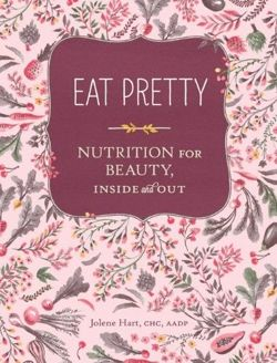 Eat Pretty Nutrition for Beauty, Inside and Out