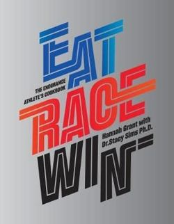 Eat Race Win The Endurance's Athletes Cookbook