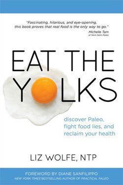 Eat The Yolks Discover Paleo, Fight Food Lies, and Reclaim Your Health