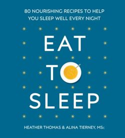Eat to Sleep 80 Nourishing Recipes to Help You Sleep Well Every Night