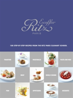 Ecole Ritz Escoffier, Paris: 100 Step-by-Step Recipes from the Ri