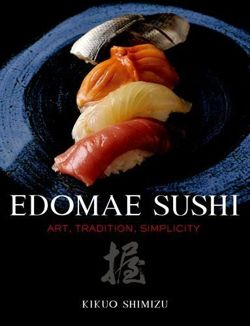 Edomae Sushi: Art, Tradition, Simplicity
