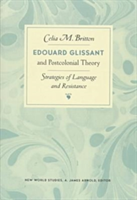 Edouard Glissant and Postcolonial Theory Strategies of Language and Resistance