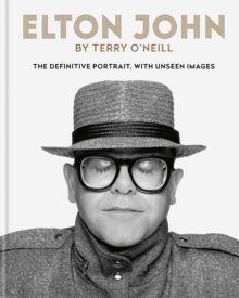 Elton John by Terry O'Neill The definitive portrait, with unseen images