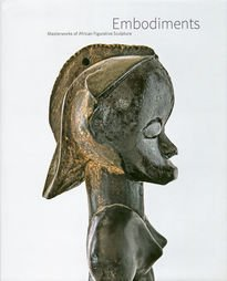 Embodiments. Masterworks of African Figurative Sculpture