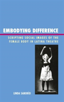 Embodying Difference Scripting Social Images of the Female Body in Latina Theatre