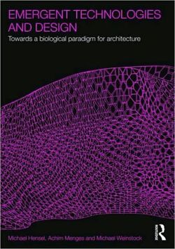 Emergent Technologies and Design Towards a Biological Paradigm for Architecture