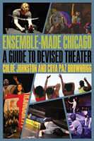 Ensemble-Made Chicago A Guide to Devised Theater