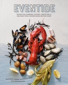 Eventide : Clambakes, Lobster Rolls, and More Recipes from a Modern Maine Seafood Shack