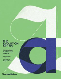 Evolution of Type A Graphic Guide to 100 Landmark Typefaces