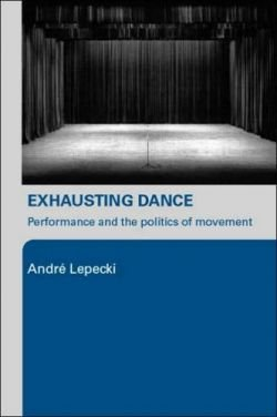 Exhausting Dance: Performance and Politics of Movement