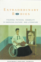 Extraordinary Bodies Figuring Physical Disability in American Culture and Literature