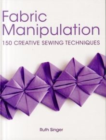 Fabric Manipulation : 150 Creative Sewing Techniques