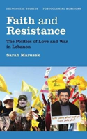 Faith and Resistance The Politics of Love and War in Lebanon