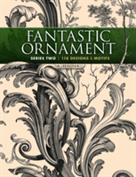 Fantastic Ornament, Series Two 118 Designs and Motifs
