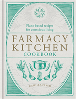Farmacy Kitchen Cookbook Plant-based recipes for a conscious way of life