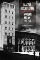 Fascism, Architecture, and the Claiming of Modern Milan, 1922-1943