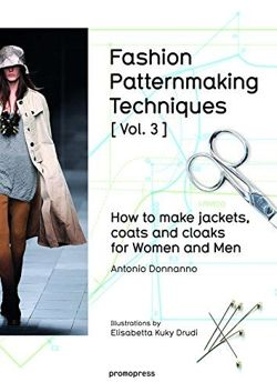 Fashion Patternmaking Techniques Vol. 3: How to Make Jackets, Coats and Cloaks for Women and Men