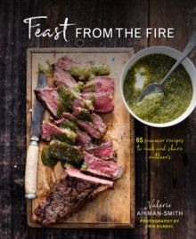 Feast from the Fire: 65 Summer Recipes to Cook and Share Outdoors