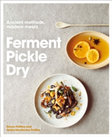 Ferment, Pickle, Dry Ancient Methods, Modern Meals