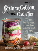 Fermentation Revolution 70 Easy Recipes for Kombucha, Kimchi and More