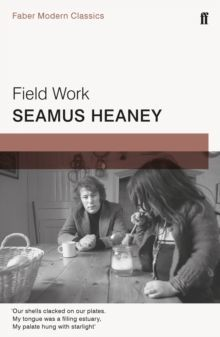 Field Work : Faber Modern Classics by Seamus Heaney