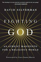 Fighting God An Atheist Manifesto for a Religious World