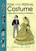 Folk and Festival Costume A Historical Survey with Over 600 Illustrations