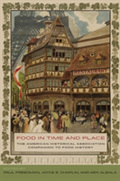 Food in Time and Place The American Historical Association Companion to Food History