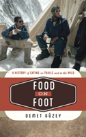 Food on Foot A History of Eating on Trails and in the Wild