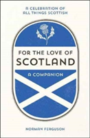 For the Love of Scotland A Celebration of All Things Scottish