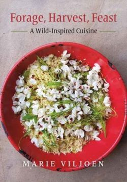 Forage, Harvest, Feast A Wild-Inspired Cuisine