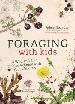 Foraging with Kids 52 Wild and Free Edibles to Enjoy with Your Children